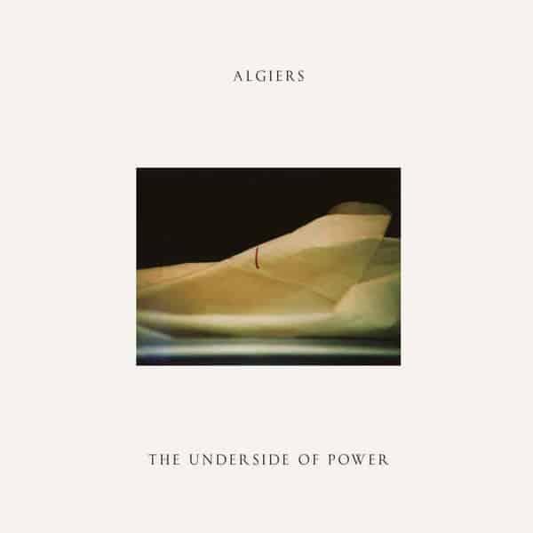 The Underside Of Power by Algiers