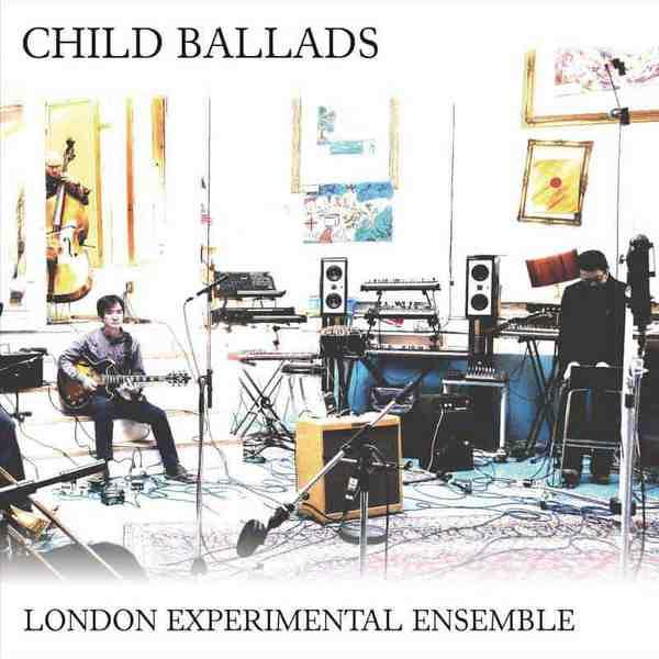 Child Ballads by London Experimental Ensemble