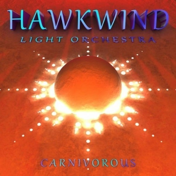 Carnivorous by Hawkwind Light Orchestra