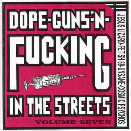 Dope, Guns 'n Fucking In The Streets Volume 7 by Jesus Lizard, Unsane, Various