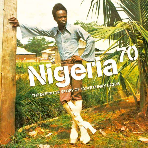 Nigeria 70 – The Definitive Story of 1970s Funky Lagos by Various