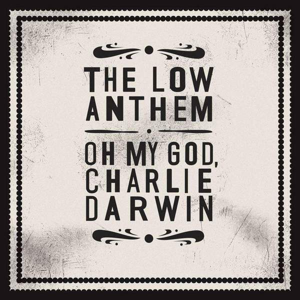The Low Anthem - Oh My God, Charlie Darwin (10th Anniversary Edition)