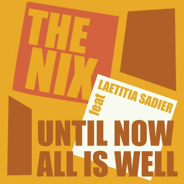 Until Now All Is Well by The Nix feat. Laetitia Sadier