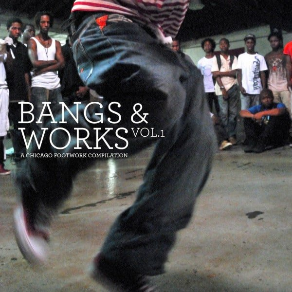 Bangs & Works Vol.1 (A Chicago Footwork Compilation) by Various (DJ Roc, DJ Rashed, DJ Nate, DJ Trouble)