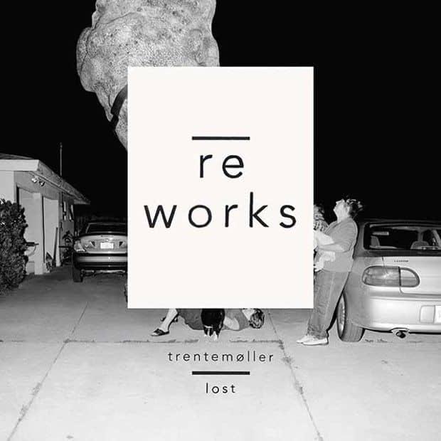 Lost Reworks by Trentemoller