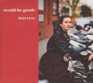 Brief Lives by Would Be Goods