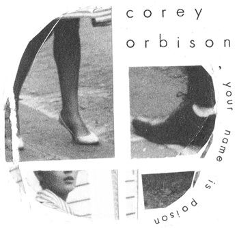 Your Name Is Poison by Corey Orbison