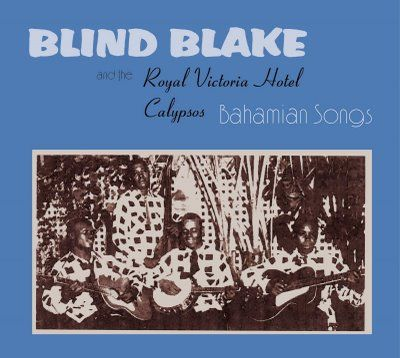 Bahamian Songs by Blind Blake (the calypso one)