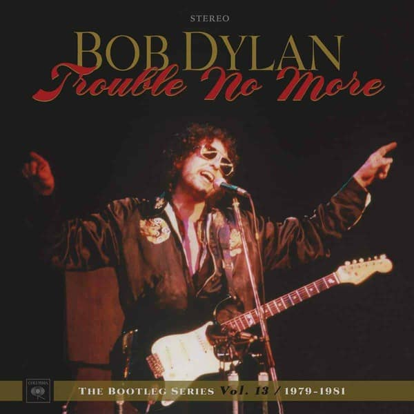 Trouble No More: The Bootleg Series Vol.13 / 1979-1981 by Bob Dylan