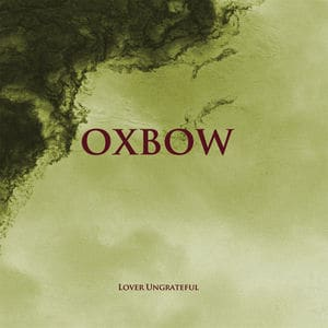 Lover Ungrateful by Oxbow