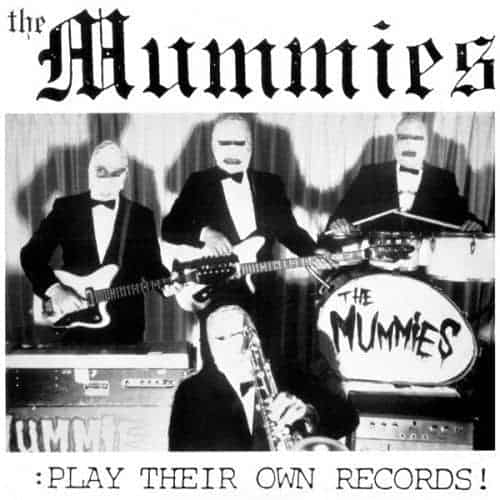 Play Their Own Records! by The Mummies