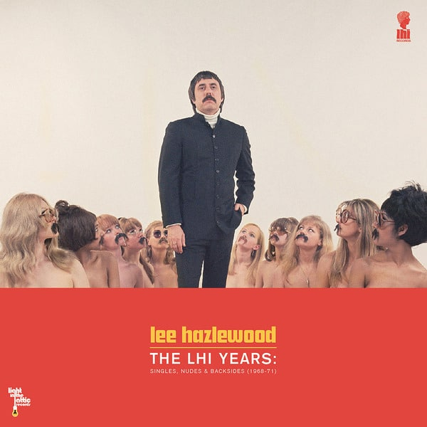 The LHI Years: Singles, nudes And Backsides (1968-71) by Lee Hazlewood