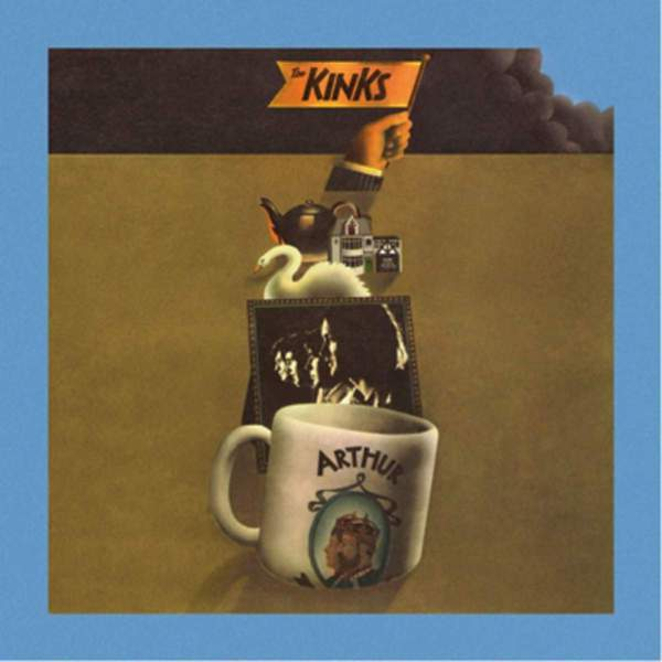 30. The Kinks - Arthur (Or the Decline and Fall of the British Empire)