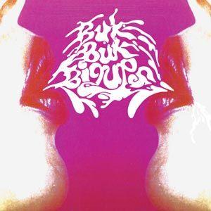 Buk Buk Bigups by Buk Buk Bigups