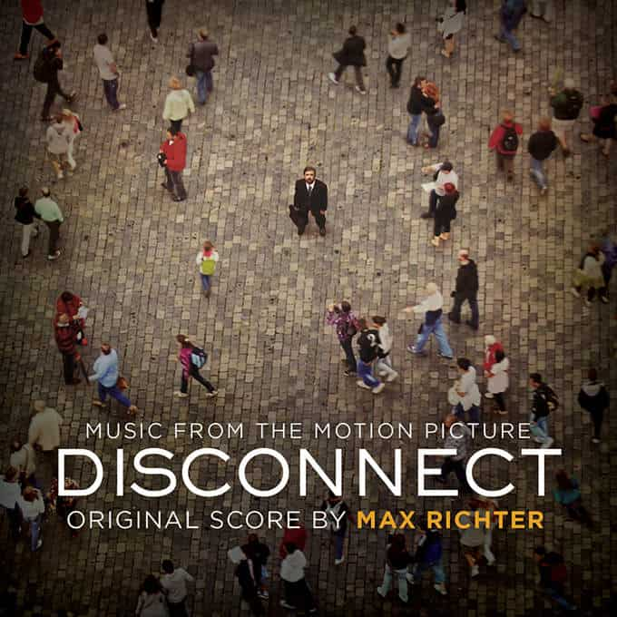 Disconnect (Music From The Motion Picture) by Max Richter