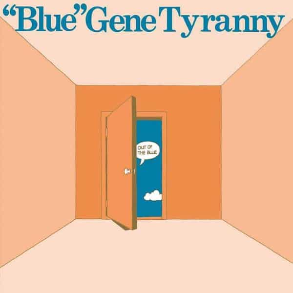 """Out Of The Blue by """"Blue"""" Gene Tyranny"""