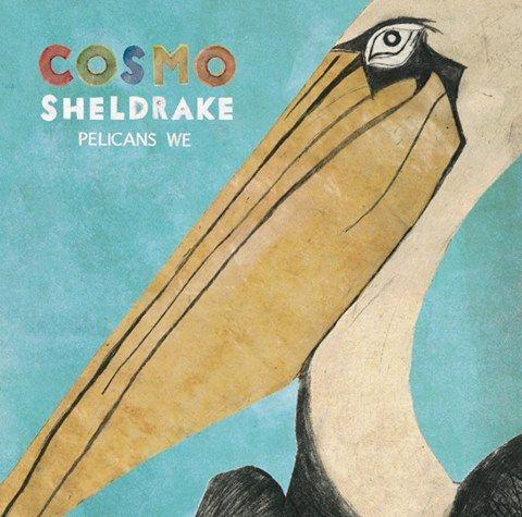 Pelicans We by Cosmo Sheldrake