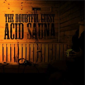 Acid Sauna by The Doubtful Guest