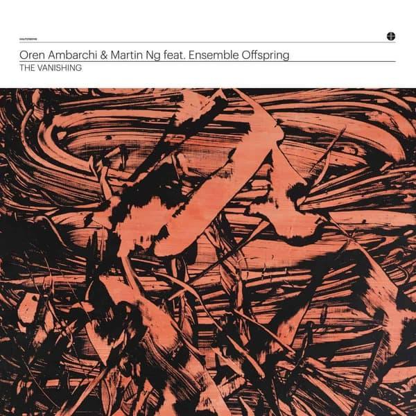 The Vanishing by Oren Ambarchi & Martin Ng feat. Ensemble Offspring