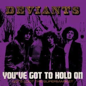 You've Got To Hold On / Let's Loot The Supermarket by The Deviants