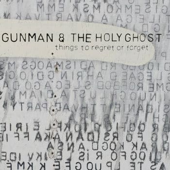 Things To Regret Or Forget by Gunman & The Holy Ghost