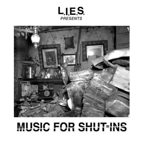 L.I.E.S. Present Music For Shut-Ins by Various