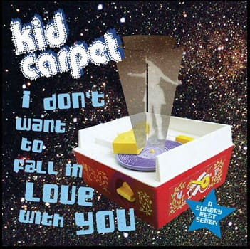 I Don't Want To Fall In Love With You by Kid Carpet