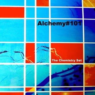 Alchemy #101 by The Chemistry Set