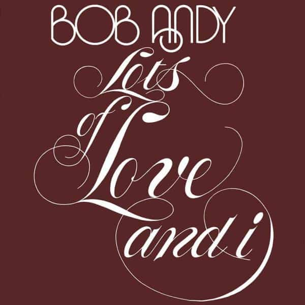 Lots of Love and I by Bob Andy