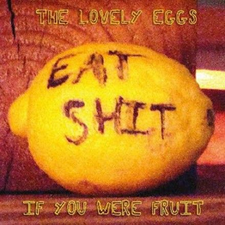 If You Were Fruit (Deluxe Version) by The Lovely Eggs