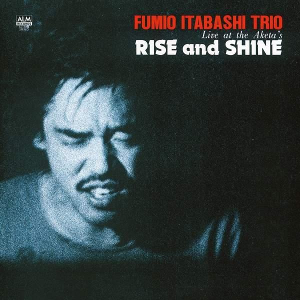 Rise and Shine – Live at the Aketa's by Fumio Itabashi Trio