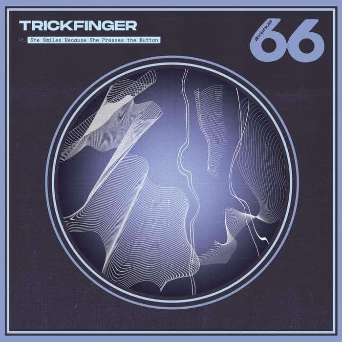 Trickfinger - She Smiles Because She Presses The Button
