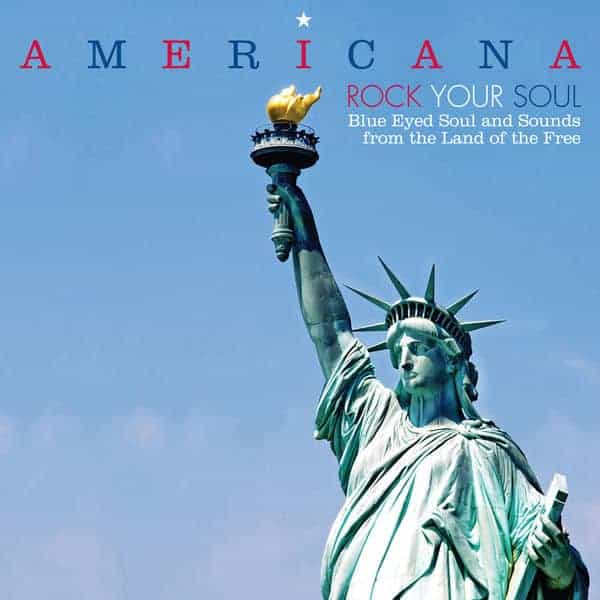 Americana - Rock Your Soul - Blue Eyed Soul and Sounds from the Land of the Free by Various