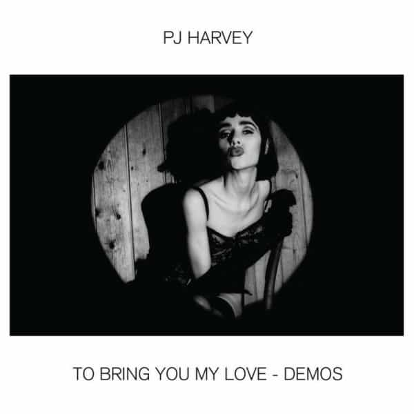 To Bring You My Love - Demos by PJ Harvey