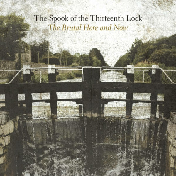 The Brutal Here And Now by The Spook Of The Thirteenth Lock