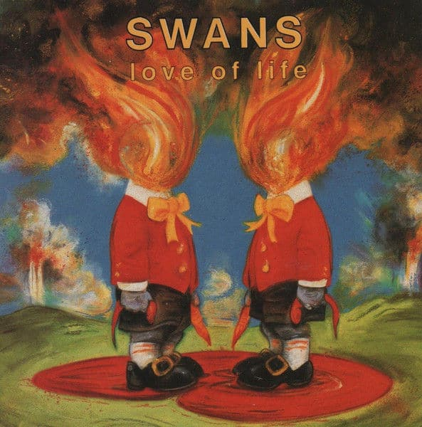 Love of Life by SWANS