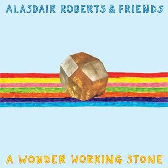 A Wonder Working Stone by Alasdair Roberts & Friends