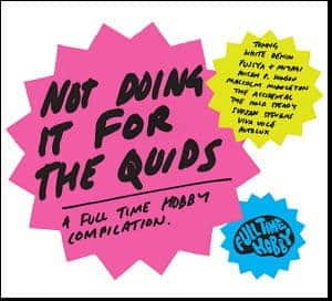 Not Doing It For The Quids: A Full Time Hobby Compilation by Various
