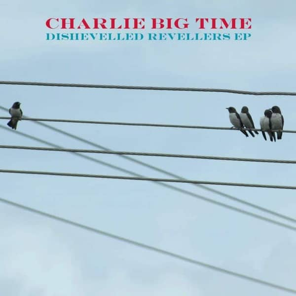 Dishevelled Revellers EP by Charlie Big Time