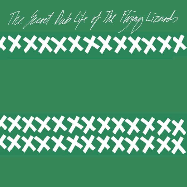 The Secret Dub Life Of The Flying Lizards by The Flying Lizards