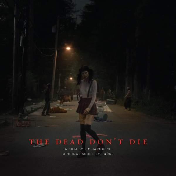 The Dead Don't Die: Original Score by SQÜRL