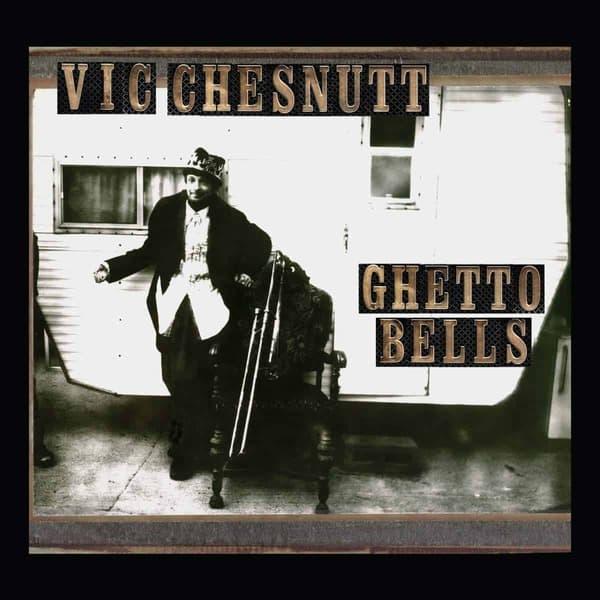 Ghetto Bells by Vic Chesnutt