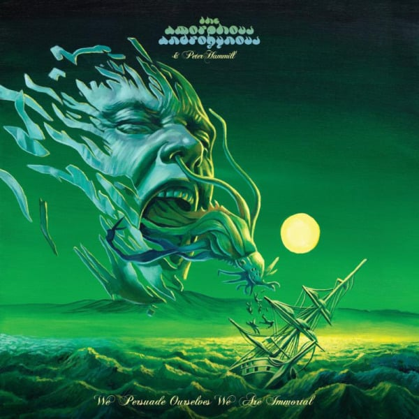 We Persuade Ourselves We Are Immortal by The Amorphous Androgynous & Peter Hammill