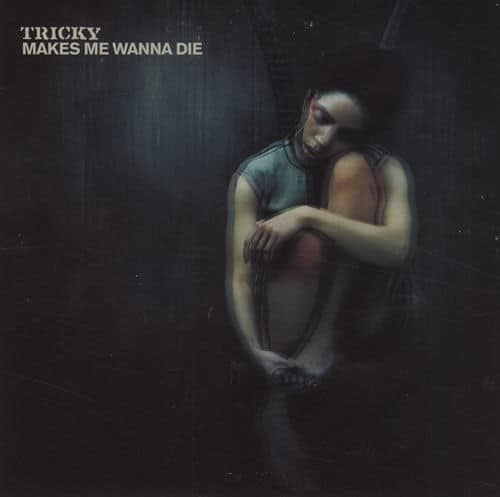 Makes Me Wanna Die by Tricky