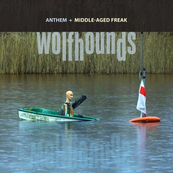 Anthem / Middle-Aged Freak by The Wolfhounds