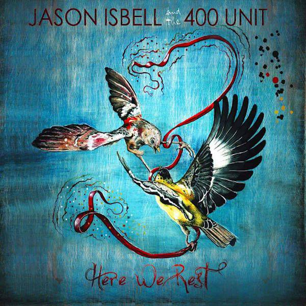 Here We Rest by Jason Isbell & The 400 Unit