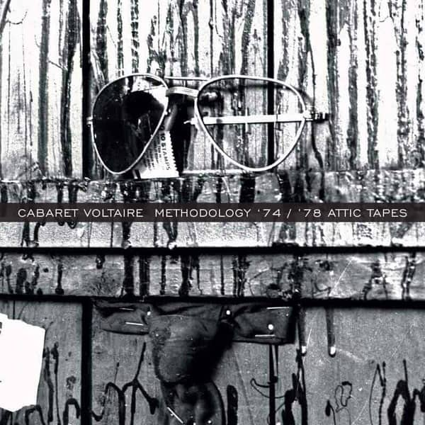 Methodology '74 / '78. Attic Tapes by Cabaret Voltaire