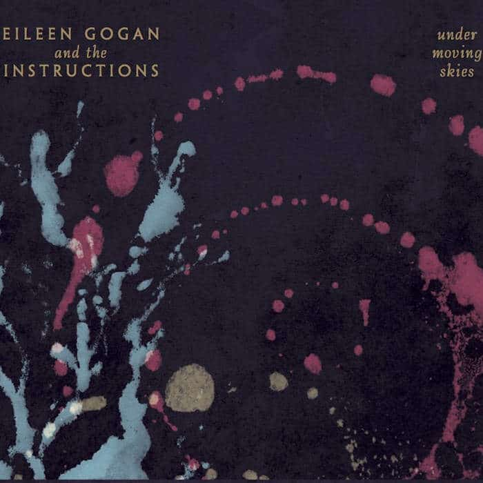 Under Moving Skies by Eileen Gogan and The Instructions