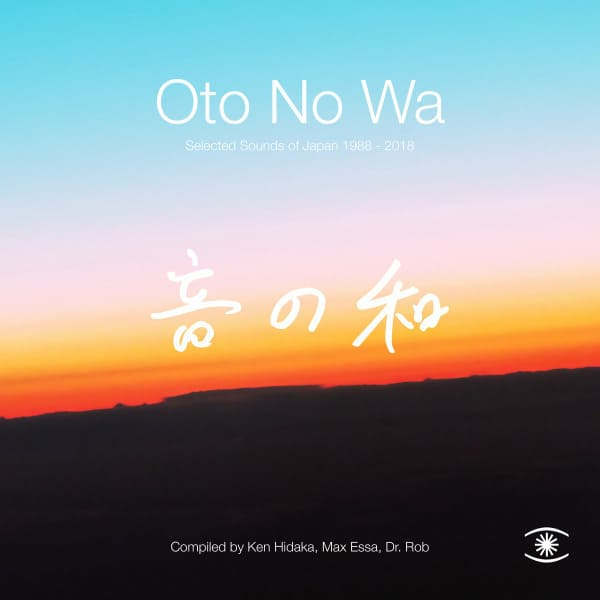 Oto No Wa: Selected Sounds of Japan 1988-2018 by Various