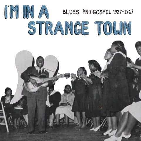 I'm In A Strange Town - Blues and Gospel 1927-1967 by Various